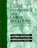 Labor Economics and Labor Relations, Reynolds, Lloyd G. and Masters, Stanley H., 0132633108