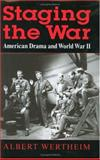 Staging the War : American Drama and World War II, Wertheim, Albert, 0253343100
