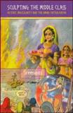Sculpting the Middle Class : History, Masculinity and the Amar Chitra Katha, Sreenivas, Deepa, 0415563100