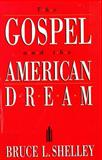 The Gospel and the American Dream, Bruce L. Shelley, 0880703105