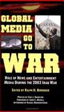 Global Media Go to War : Role of News and Entertainment Media During the 2003 Iraq War, , 0922993106