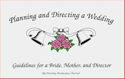 Planning and Directing a Wedding, Dorothy B. Parrish, 0965633101