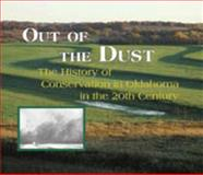 Out of the Dust : The History of Conservation in Oklahoma in the 20th Century, Phillips, F. Dwain and Harrison, Mark S., 0974923109