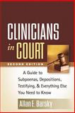 Clinicians in Court, Second Edition : A Guide to Subpoenas, Depositions, Testifying, and Everything Else You Need to Know, Barsky, Allan E., 1462513107