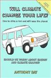 Will Climate Change Your Life? - How to Drive a 4x4 and Still Save The, Anthony Day, 190582310X