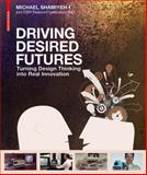 Driving Desired Futures : Turning Design Thinking into Real Innovation,, 3038213101