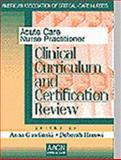 Acute Care Nurse Practitioner : Clinical Curriculum and Certification Review, American Association of Critical Care Nurses Staff, 0721673112