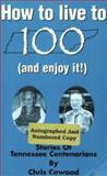 How to Live to 100 (& Enjoy It!), Chris Cawood, 0964223112