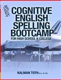 Cognitive English Spelling Bootcamp for High School and College, Kalman Toth M.A. M.PHIL., 1491283114