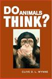 Do Animals Think?, Wynne, Clive D. L., 0691113114