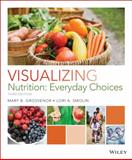 Visualizing Nutrition : Everyday Choices, Grosvenor, Mary B. and Smolin, Lori A., 1118583116