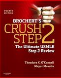 Brochert's Crush Step 2 : The Ultimate USMLE Step 2 Review, O'Connell, Theodore X. and Movalia, Mayur, 1455703117