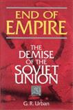 End of Empire : The Demise of the Soviet Union, Urban, G. R., 187938311X