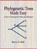 Phylogenetic Trees Made Easy : A How-to Manual for Molecular Biologists, Hall, Barry G., 0878933115