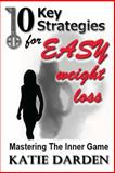 10 Key Strategies for EASY Weight Loss, Katie Darden, 1481983113