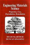 Engineering Materials Science : Properties, Uses, Degradation, Remediation, McArthur, Hugh and Spalding, Duncan, 189856311X