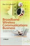Broadband Wireless Communications Business : An Introduction to the Costs and Benefits of New Technologies, Esmailzadeh, Riaz, 0470013117