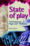 State of Play : Contemporary High-End TV Drama, Nelson, Robin, 0719073111