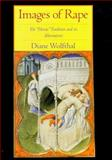 Images of Rape : The 'Heroic' Tradition and Its Alternatives, Wolfthal, Diane, 052158311X