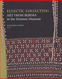 Eclectic Collecting : Art from Burma in the Denison Museum, Green, Alexandra, 0824833112