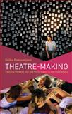 Theatre-Making : Interplay Between Text and Performance in the 21st Century, Radosavljevic, Duška, 0230343112