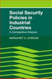 Social Security Policies in Industrial Countries : A Comparative Analysis, Gordon, Margaret S., 0521333113