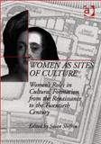 Women As Sites of Culture : Women's Roles in Cultural Formation from the Renaissance to the Twentieth Century, Shifrin, Susan, 0754603113