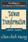 Taiwan in Transformation: 1895-2005 : The Challenge of a New Democracy to an Old Civilization, Huang, Chun-chieh, 0765803119