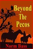 Beyond the Pecos, Norm Bass, 1481263110