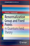 The Renormalization Group and Fixed Points : In Quantum Field Theory, Hollowood, Timothy J., 3642363113