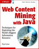 Web Content Mining with Java : Techniques for Exploiting the World Wide Web, Loton, Tony, 047084311X