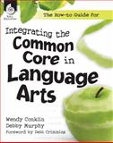 The How-To Guide for Integrating the Common Core in Language Arts, Murphy, Debby, 1425813119