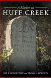 A Marker on Huff Creek, Joe E. Robertson and Peggy L. Robison, 1468553119