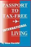 Passport to Tax-Free International Living, Adam Starchild, 1893713113