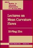 Lectures on Mean Curvature Flows, Zhu, Xi-Ping, 0821833111