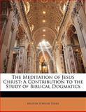 The Meditation of Jesus Christ, Milton Spenser Terry, 1141123118