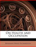 On Health and Occupation, Benjamin Ward Richardson, 114778311X