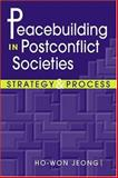 Peacebuilding in Postconflict Societies : Strategy and Process, Jeong, Ho-Won, 1588263118