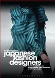 Japanese Fashion Designers : The Work and Influence of Issey Miyake, Rei Kawakubo and Yohji Yamamoto, English, Bonnie, 1847883117