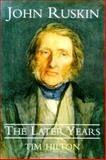 John Ruskin : The Later Years, Hilton, Tim, 0300083114