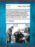 The Responsibility for the Disaster to the Lady Franklin Bay Polar Expedition Definitely Established, with Proposed Reforms in the Law and Practice Of, T. J. MacKey, 1275313116