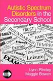 Autistic Spectrum Disorders in the Secondary School, Plimley, Lynn and Bowen, Maggie, 1412923115