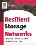 Resilient Storage Networks : Designing Flexible Scalable Data Infrastructures, Schulz, Greg, 1555583113