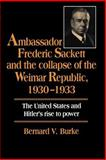 Ambassador Frederic Sackett and the Collapse of the Weimar Republic, 1930-1933 9780521533119
