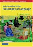 An Introduction to the Philosophy of Language, Morris, Michael, 0521603110