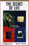 The Secret of Life : Redesigning the Living World, Levine, Joseph and Suzuki, David, 0716733110