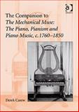 The Companion to the Mechanical Muse : The Piano Pianism and Piano Music C. 1760-1850, Carew, Derek, 0754663116