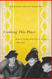 Creating This Place : Women, Family, and Class in St John's, 1900-1950, Cullum, Linda and Porter, Marilyn, 0773543112
