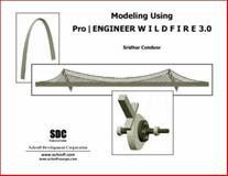 Modeling with Pro/ENGINEER Wildfire 3. 0, Condoor, Sridhar, 1585033111