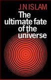 The Ultimate Fate of the Universe, Islam, Jamal N., 0521113121
